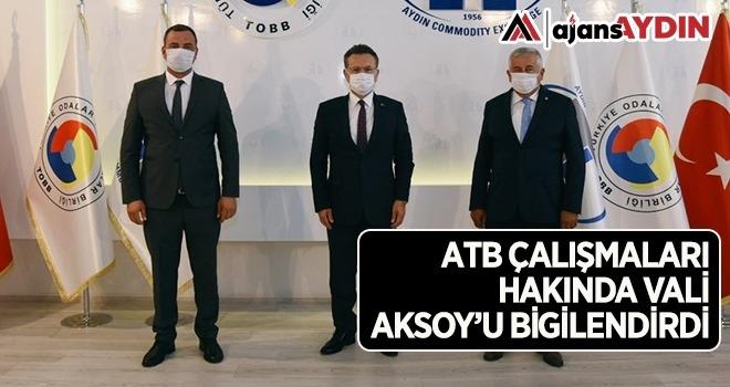 ATB çalışmaları hakkında Vali Aksoy'u bilgilendirdi