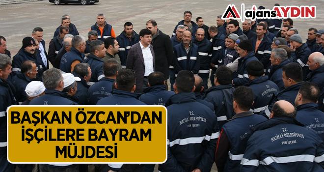 Başkan Özcan'dan işçilere bayram müjdesi