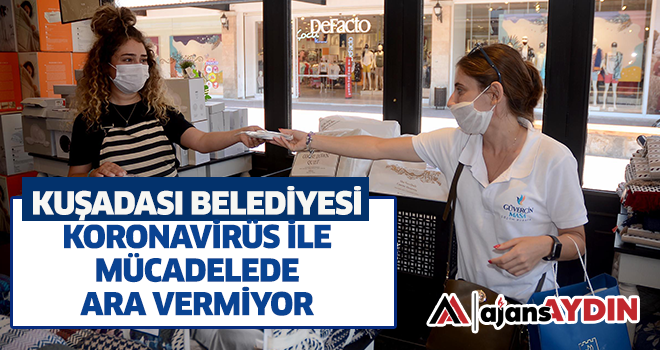 Kuşadası Belediyesi koronavirüs ile mücadelede ara vermiyor