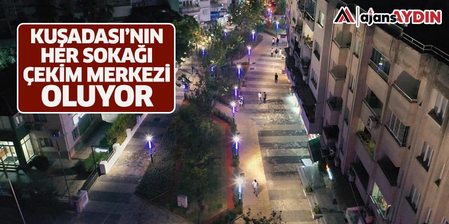 Kuşadası'nın her sokağı çekim merkezi oluyor