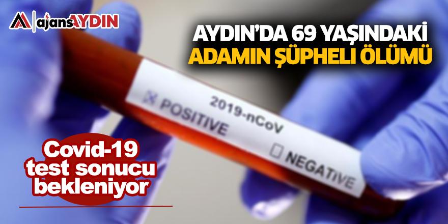 Aydın'da 69 yaşındaki adamın şüpheli ölümü