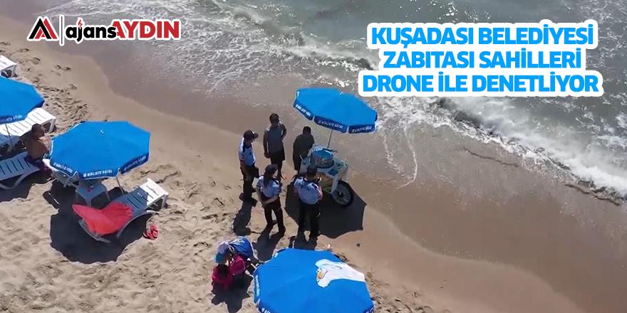 Kuşadası Belediyesi zabıtası sahilleri drone ile denetliyor
