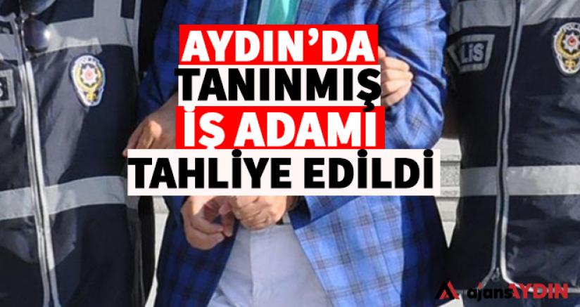 Aydın'ın tanınmış iş adamı tahliye edildi