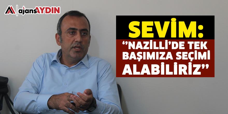 Sevim: Nazilli'de tek  başımıza seçimi alabiliriz