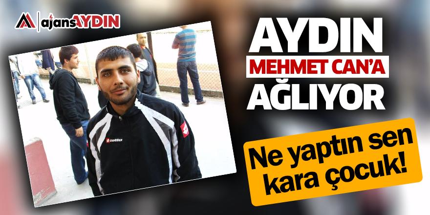 Aydın Mehmet Can'a Ağlıyor