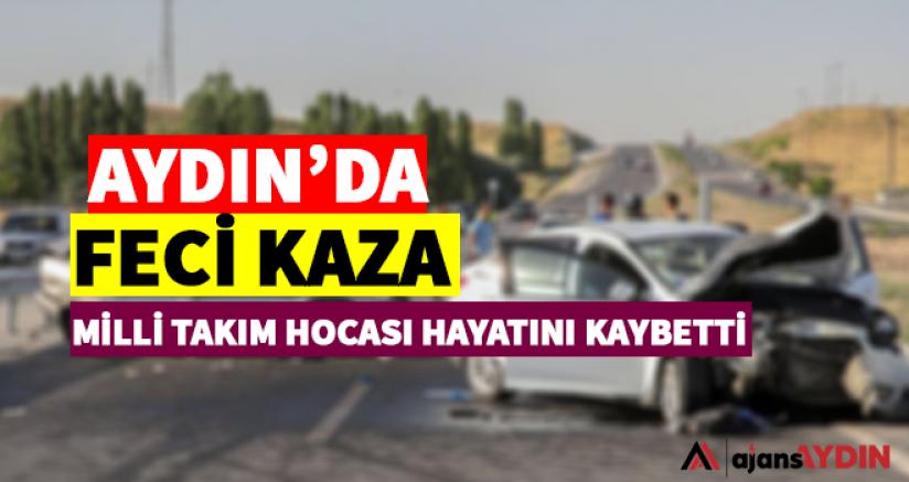 Milli Takım Antrenörü Aydın'daki Kazada hayatını Kaybetti