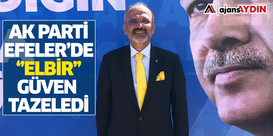 "AK Parti Efeler'de ""Elbir"" Güven Tazeledi"