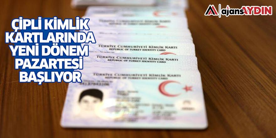 Çipli kimlik kartlarında yeni dönem pazartesi başlıyor