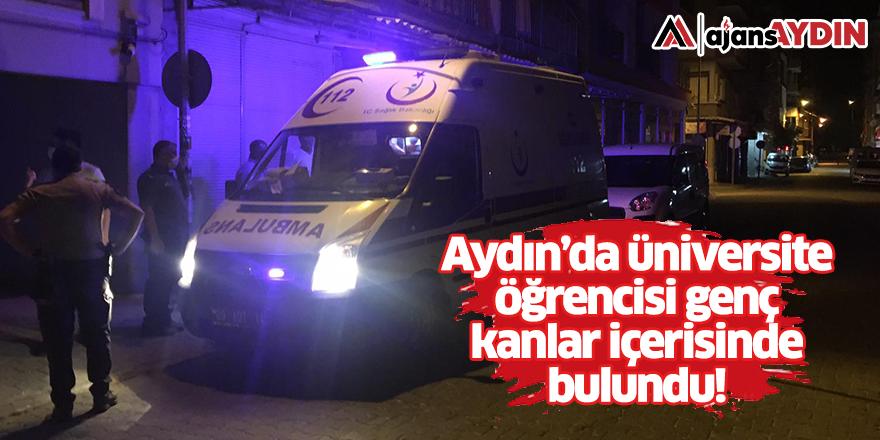 Aydın'da üniversite öğrencisi genç kanlar içerisinde bulundu