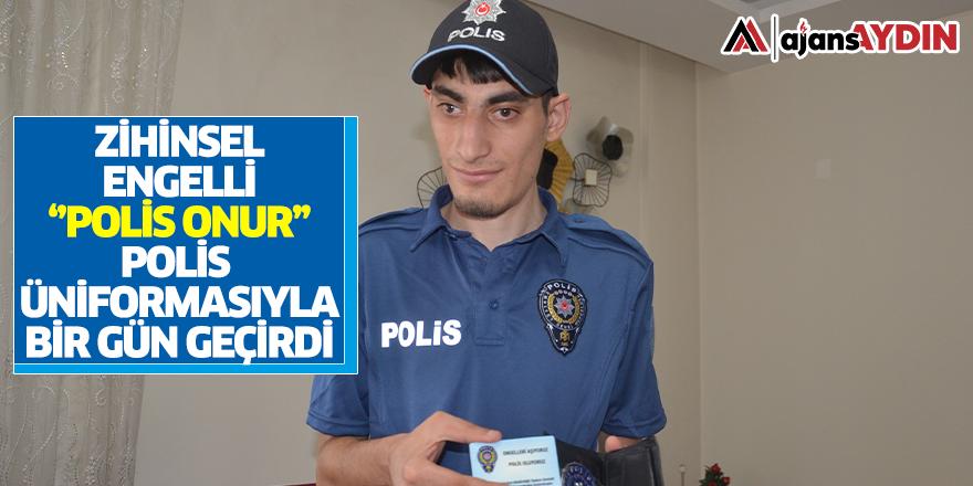 "Zihinsel engelli ""Polis Onur"" polis üniformasıyla bir gün geçirdi"