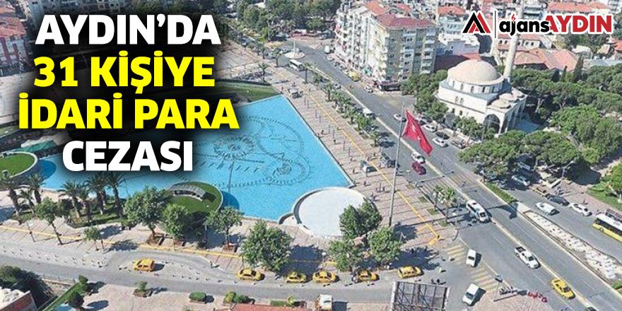 Aydın'da 31 kişiye idari para cezası