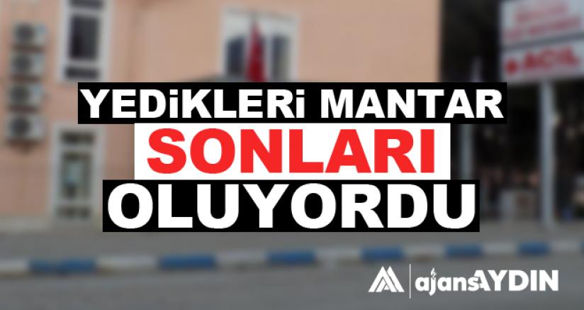 YEDİKLERİ MANTAR SONLARI OLUYORDU