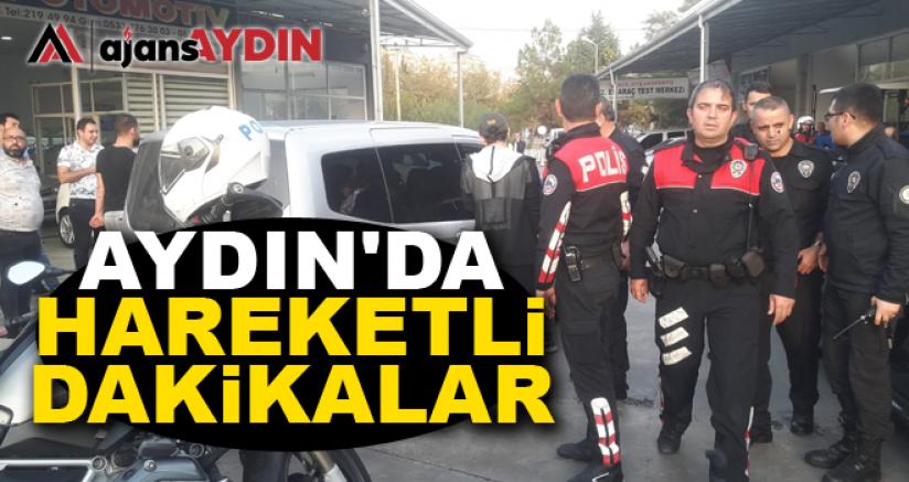 AYDIN'DA HAREKETLİ DAKİKALAR