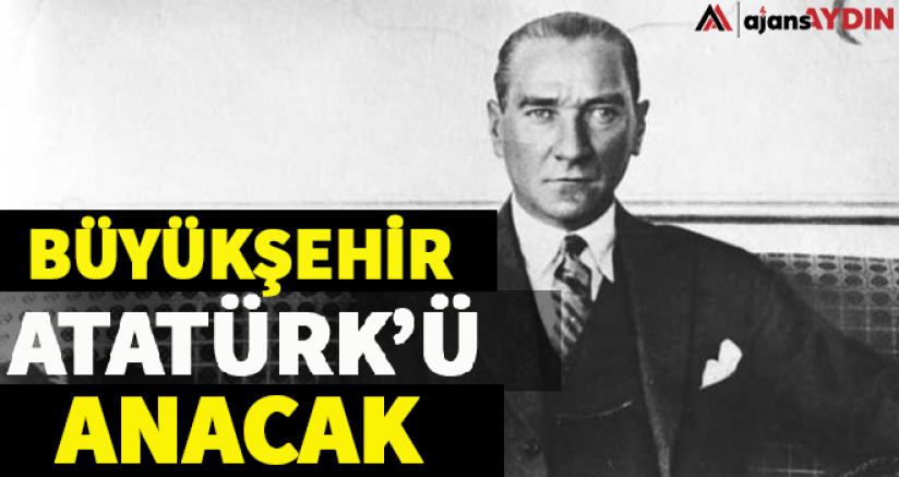 Büyükşehir Atatürk'ü Anacak