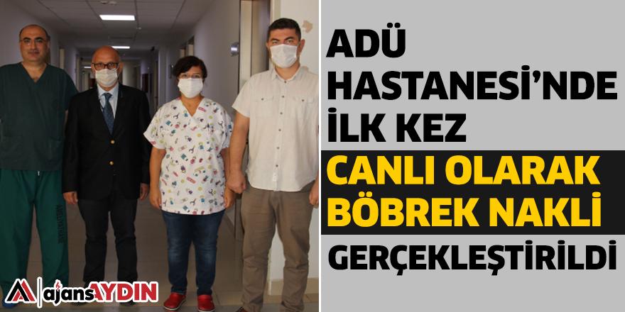 ADÜ Hastanesi'nde İlk Kez Canlı Olarak Böbrek Nakli Gerçekleştirildi