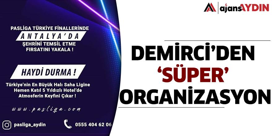 Demirci'den 'Süper' organizasyon