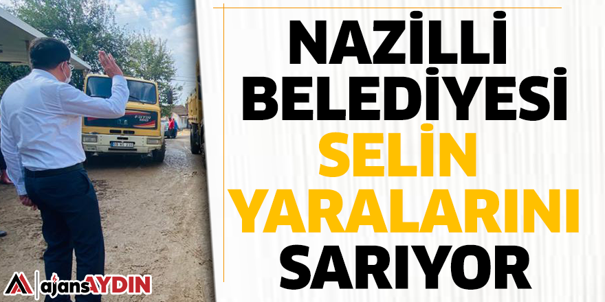 Nazilli Belediyesi selin yaralarını sarıyor