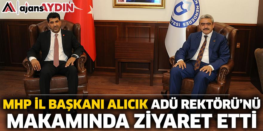 MHP İL Başkanı Alıcık ADÜ Rektörü'nü Makamında Ziyaret Etti