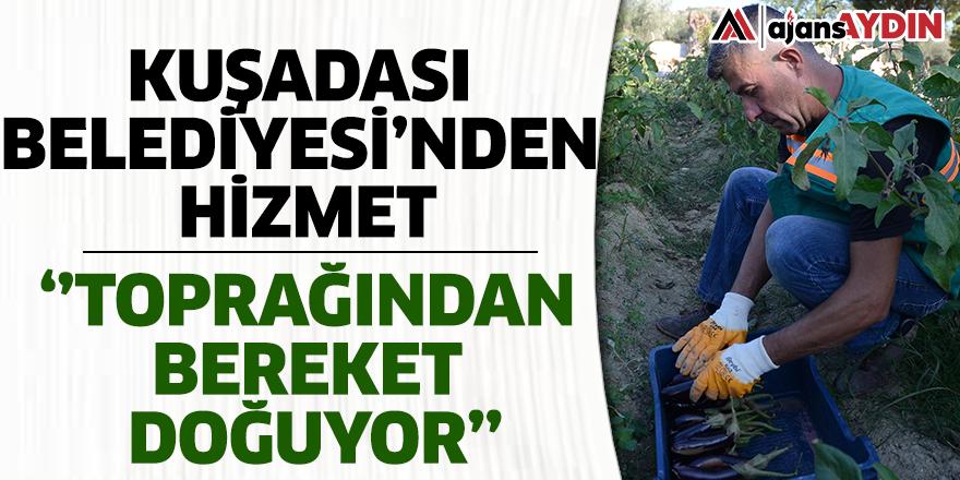 """KUŞADASI BELEDİYESİ'NDEN HİZMET """"TOPRAĞINDAN BEREKET DOĞUYOR"""""""