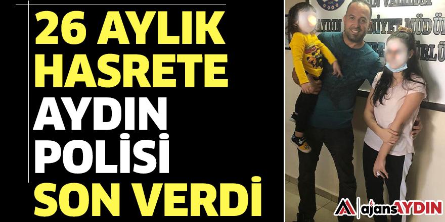 26 aylık hasrete Aydın polisi son verdi