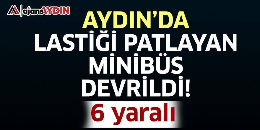 Aydın'da lastiği patlayan minibüs devrildi