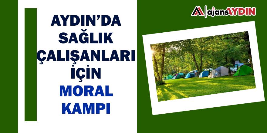 Aydın'da sağlık çalışanları için moral kampı