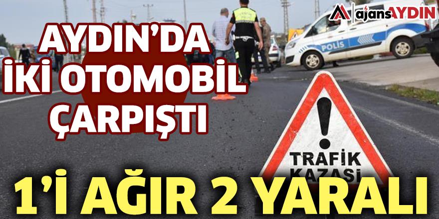 Aydın'da iki otomobil çarpıştı