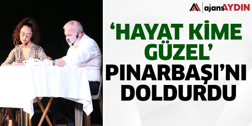 """HAYAT KİME GÜZEL"" PINARBAŞI'NI DOLDURDU"
