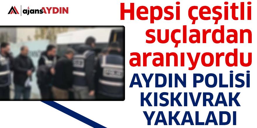 Aydın polisi kıskıvrak yakaladı