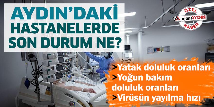 Aydın'daki hastanelerde son durum ne..?