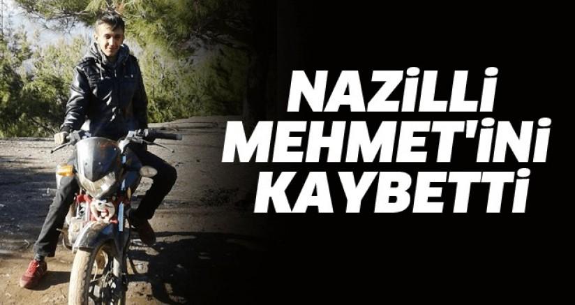 Nazilli Mehmet'ini Kaybetti
