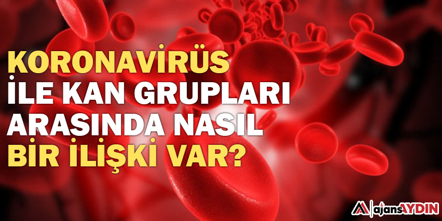 Koronavirüs ile kan grupları arasında nasıl bir ilişki var?