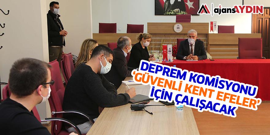 DEPREM KOMİSYONU 'GÜVENLİ KENT EFELER' İÇİN ÇALIŞACAK