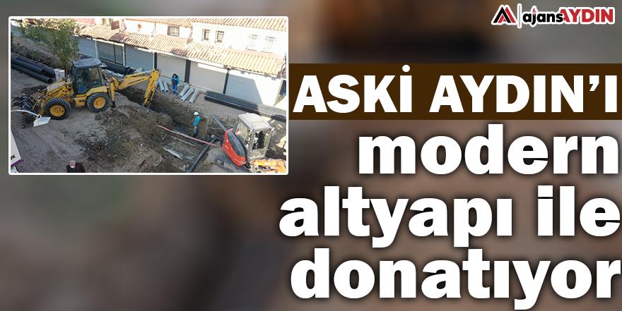 ASKİ AYDIN'I MODERN ALTYAPI İLE DONATIYOR