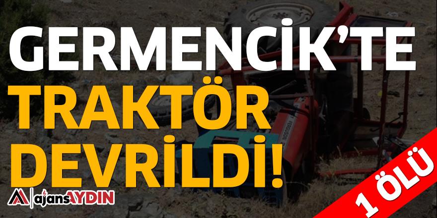GERMENCİK'TE TRAKTÖR DEVRİLDİ