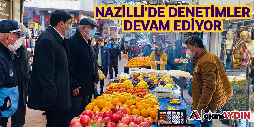 NAZİLLİ'DE DENETİMLER DEVAM EDİYOR
