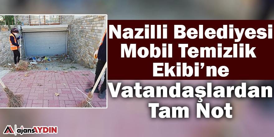 Nazilli Belediyesi Mobil Temizlik Ekibi'ne vatandaşlardan tam not