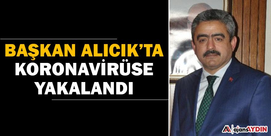 Başkan Alıcık'ta koronavirüse yakalandı