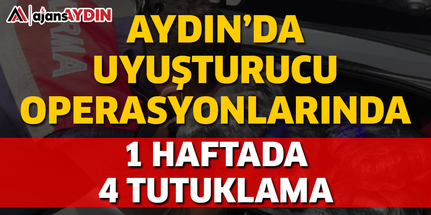 AYDIN'DA UYUŞTURUCU OPERASYONLARINDA 1 HAFTADA 4 TUTUKLAMA