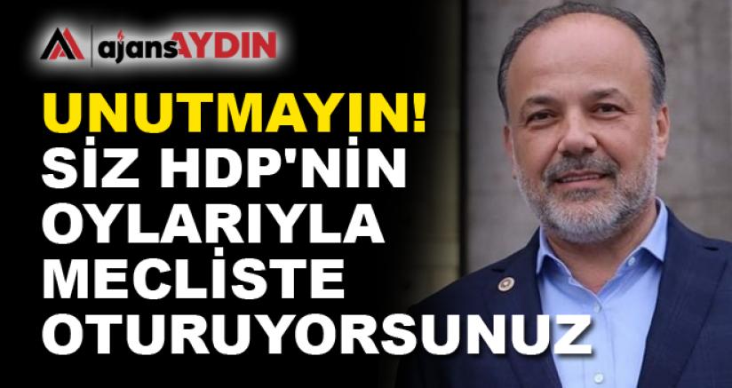 SİZ HDP'NİN OYLARIYLA MECLİSTE OTURUYORSUNUZ