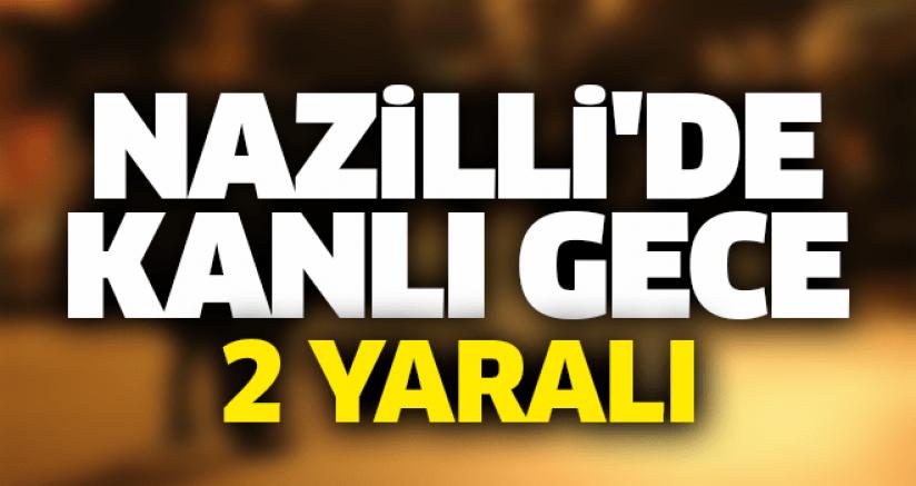 NAZİLLİ'DE KANLI GECE