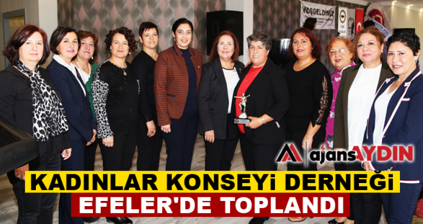 Kadınlar konseyi derneği Efeler'de toplandı