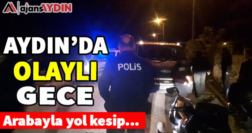 Aydın'da olaylı gece