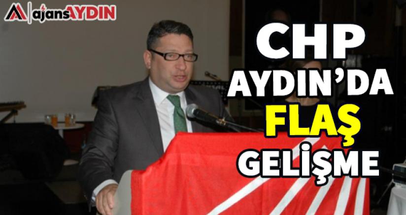 CHP AYDIN'DA FLAŞ GELİŞME
