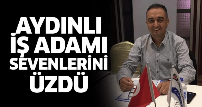 AYDINLI İŞ ADAMI SEVENLERİNİ ÜZDÜ