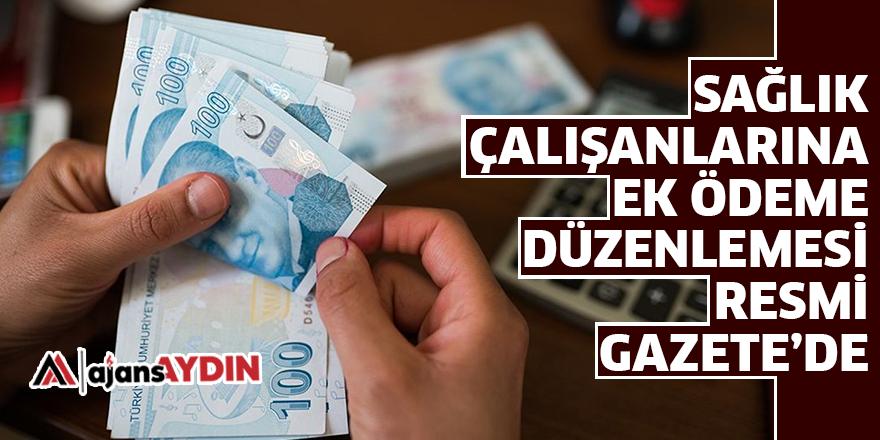 SAĞLIK ÇALIŞANLARINA EK ÖDEME DÜZENLEMESİ RESMİ GAZETE'DE