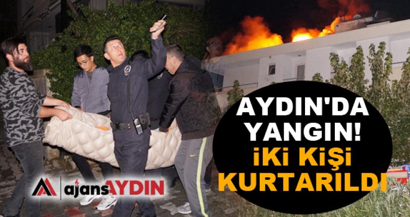 Aydın'da yangın! İki kişi kurtarıldı
