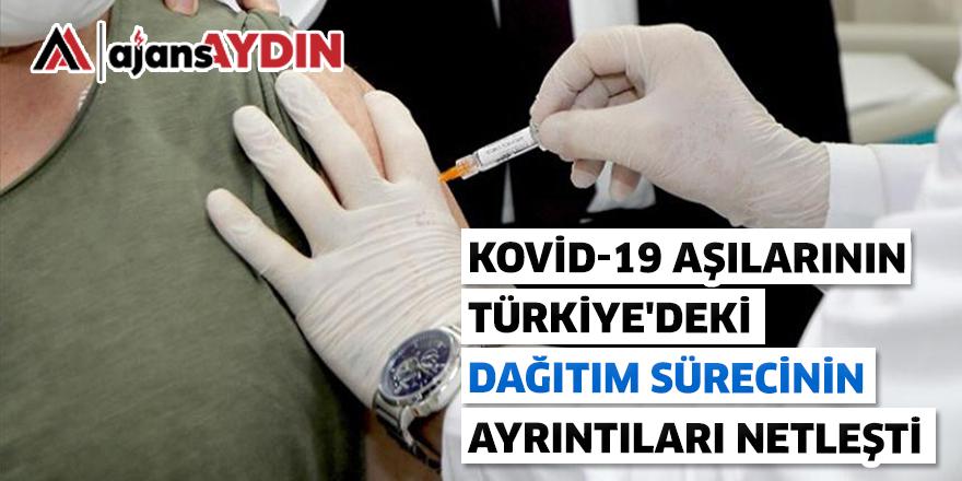 KOVİD-19 AŞILARININ TÜRKİYE'DEKİ DAĞITIM SÜRECİNİN AYRINTILARI NETLEŞTİ