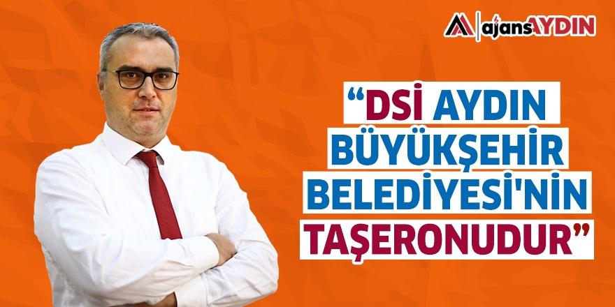 """""""DSİ AYDIN BÜYÜKŞEHİR BELEDİYESİ'NİN TAŞERONUDUR"""""""