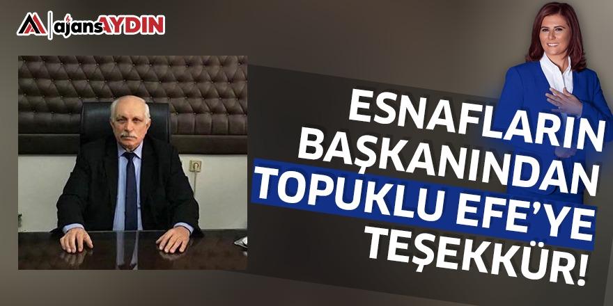 ESNAFLARIN BAŞKANINDAN TOPUKLU EFE'YE TEŞEKKÜR